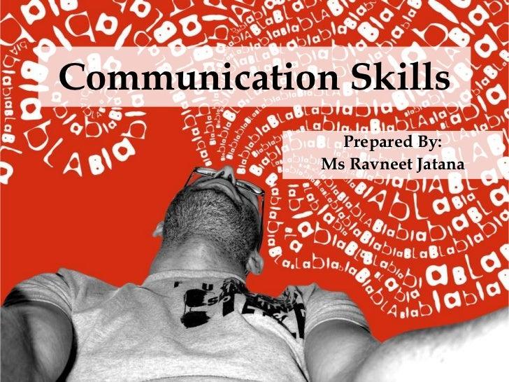 Communication Skills               Prepared By:             Ms Ravneet Jatana