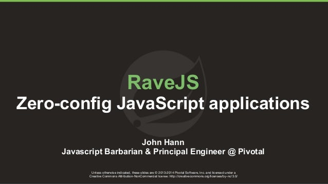 RaveJS  Zero-config JavaScript applications  John Hann  Javascript Barbarian & Principal Engineer @ Pivotal  Unless otherw...