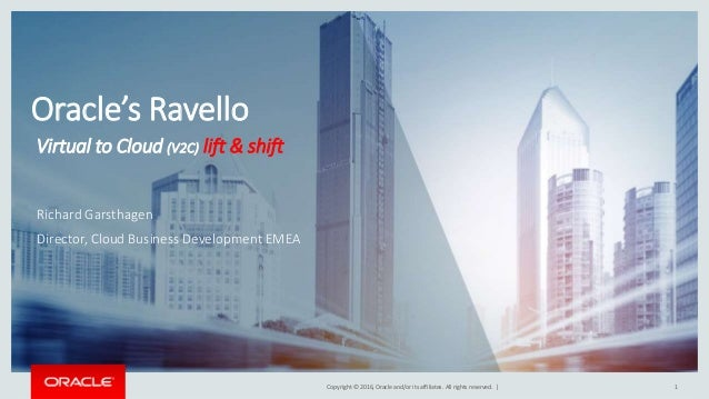 Copyright © 2016, Oracle and/or its affiliates. All rights reserved. | 1 Oracle's Ravello Virtual to Cloud (V2C) lift & sh...