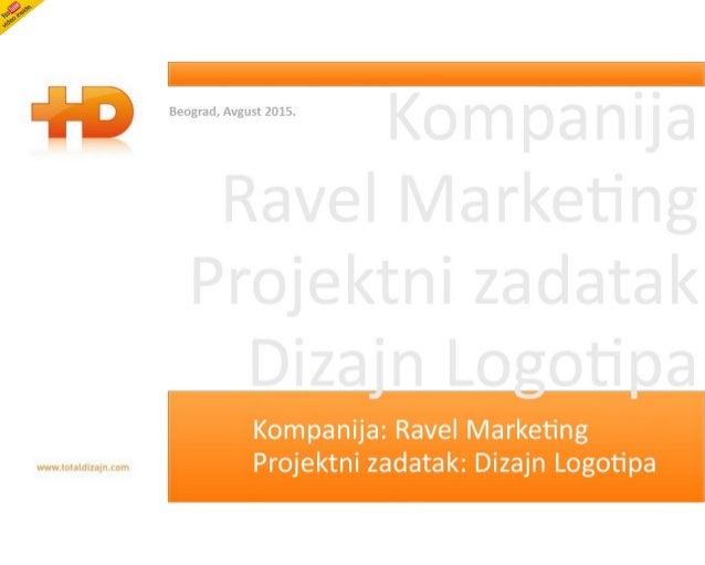V  . mV  KO m p a n i a Ravel Ma rketi ng  Projektni zadatak Diza'n Lootia  : z å           Kompanija:  Ravel Marketing ww...