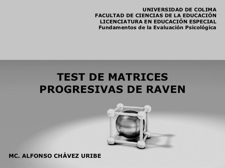 TEST DE MATRICES PROGRESIVAS DE RAVEN UNIVERSIDAD DE COLIMA FACULTAD DE CIENCIAS DE LA EDUCACIÓN LICENCIATURA EN EDUCACIÓN...