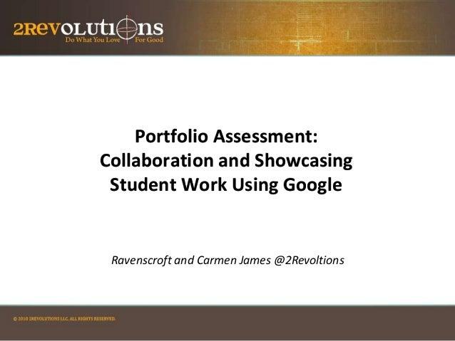 Portfolio Assessment: Collaboration and Showcasing Student Work Using Google  Ravenscroft and Carmen James @2Revoltions