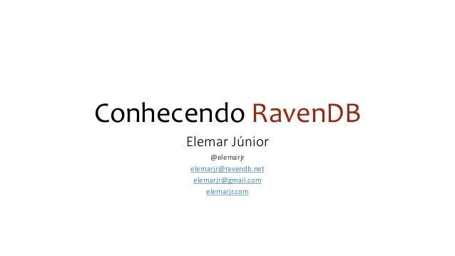 Conhecendo RavenDB Elemar Júnior @elemarjr elemarjr@ravendb.net elemarjr@gmail.com elemarjr.com