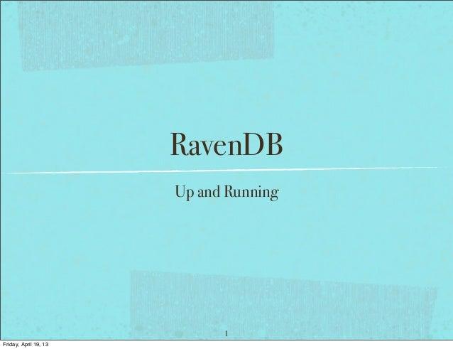 RavenDB                       Up and Running                             1Friday, April 19, 13
