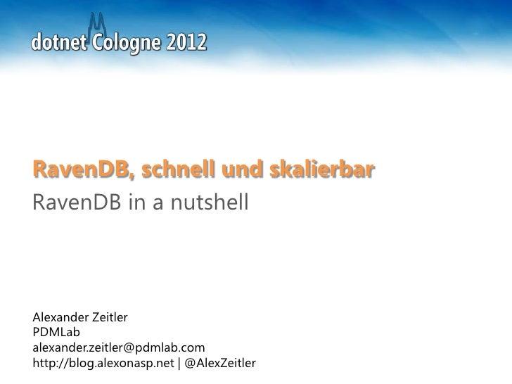 RavenDB, schnell und skalierbarRavenDB in a nutshellAlexander ZeitlerPDMLabalexander.zeitler@pdmlab.comhttp://blog.alexona...