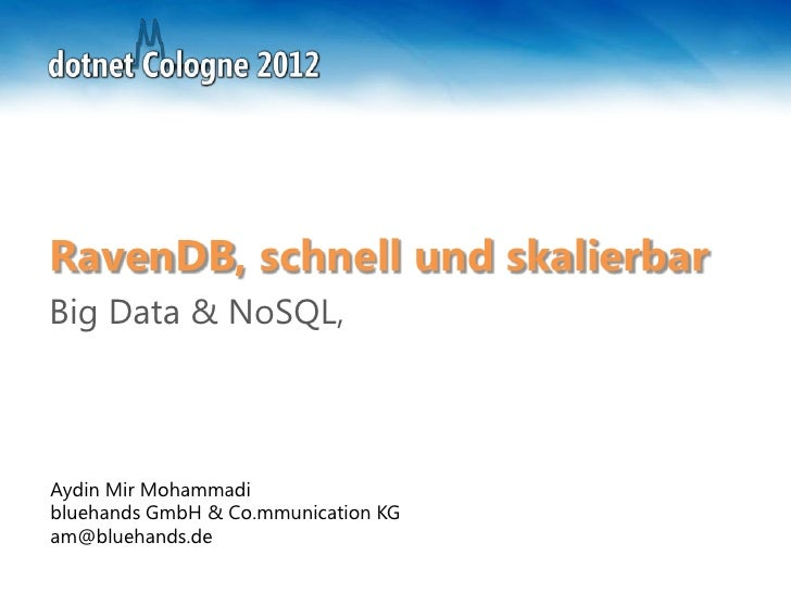 RavenDB, schnell und skalierbarBig Data & NoSQL,Aydin Mir Mohammadibluehands GmbH & Co.mmunication KGam@bluehands.de