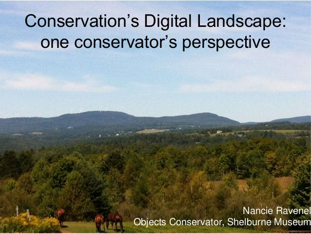 Conservation's Digital Landscape: one conservator's perspective Nancie Ravenel Objects Conservator, Shelburne Museum