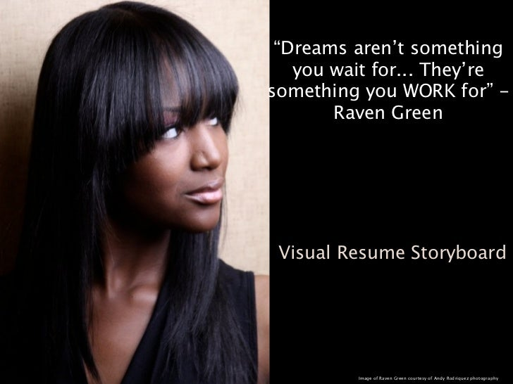 """""""Dreams aren't something   you wait for... They'resomething you WORK for"""" -       Raven Green Visual Resume Storyboard    ..."""