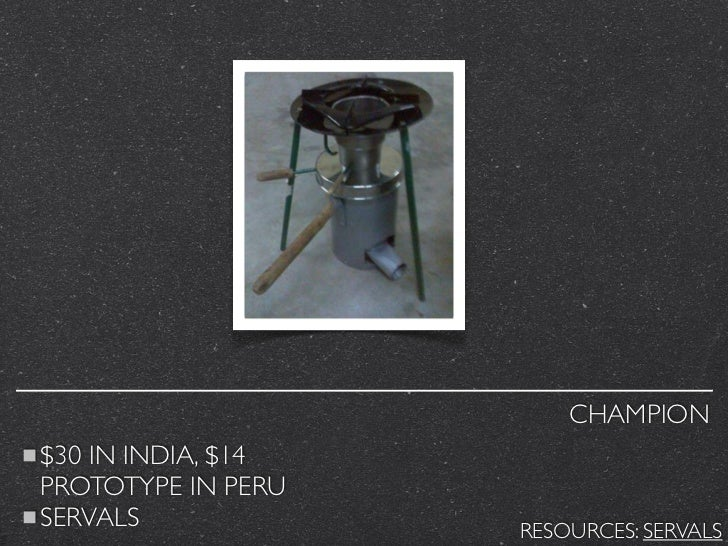 CHAMPION$30 IN INDIA, $14PROTOTYPE IN PERUSERVALS             RESOURCES: SERVALS