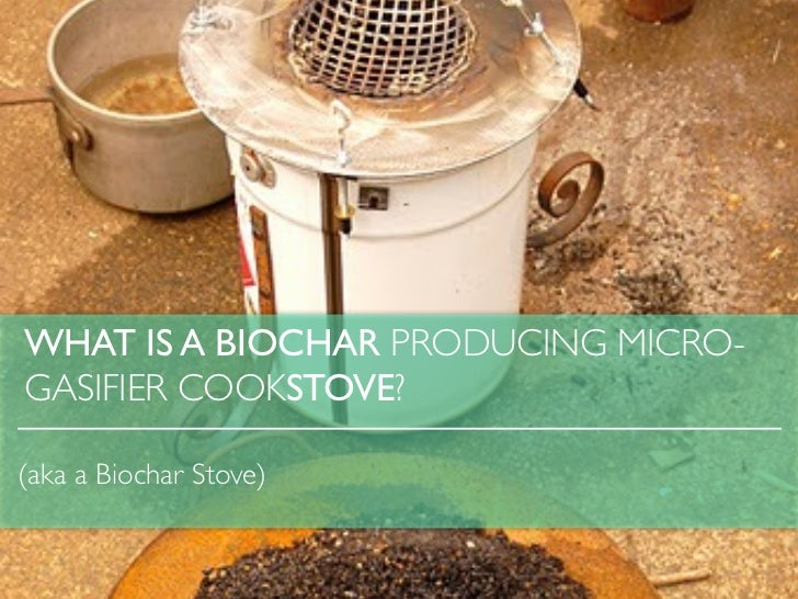 WHAT IS A BIOCHAR PRODUCING MICRO-GASIFIER COOKSTOVE?(aka a Biochar Stove)