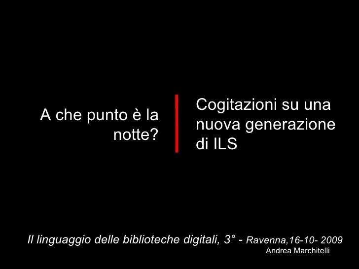 Il linguaggio delle biblioteche digitali, 3° -  Ravenna,16-10- 2009 A che punto è la notte? Cogitazioni su una nuova gener...