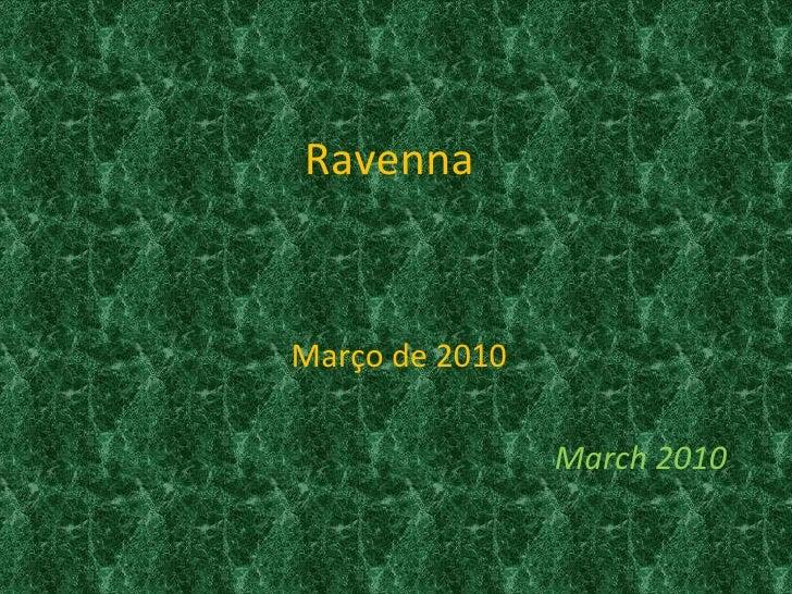 RavennaMarço de 2010                March 2010