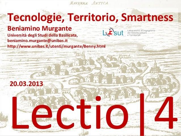 Lectio|4 Tecnologie, Territorio, Smartness Beniamino Murgante Università degli Studi della Basilicata, beniamino.murgante@...