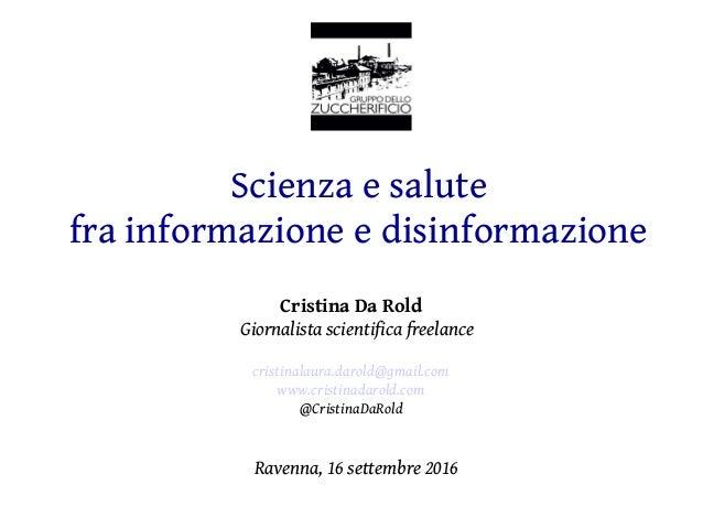 Scienza e salute fra informazione e disinformazione Cristina Da Rold Giornalista scientifica freelance cristinalaura.darol...