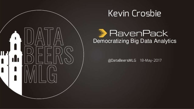 @DataBeersMLG 18-May-2017 Kevin Crosbie Democratizing Big Data Analytics