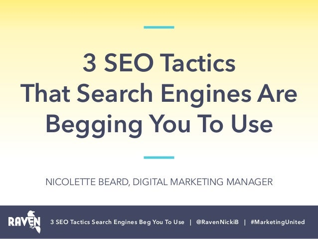 3 SEO Tactics That Search Engines Are Begging You To Use 3 SEO Tactics Search Engines Beg You To Use | @RavenNickiB | #Ma...