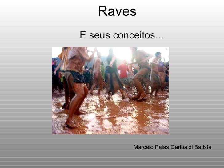 Raves E seus conceitos... Marcelo Paias Garibaldi Batista