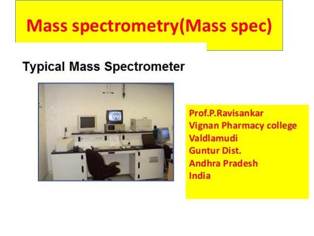 Mass spectrometry(Mass spec)Prof.P.RavisankarVignan Pharmacy collegeValdlamudiGuntur Dist.Andhra PradeshIndia