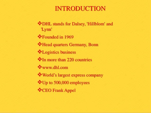 dhl introduction Dhl is present in over 220 countries and territories across the globe, making it  the most international company in the world with a workforce exceeding 350,000 .