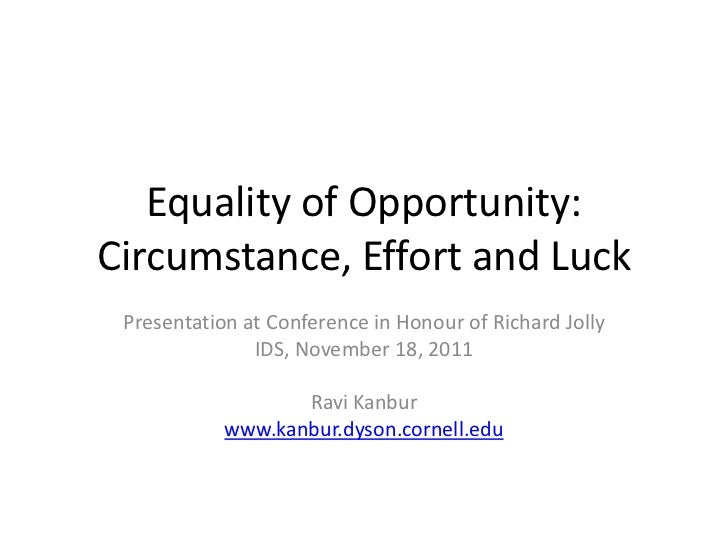 Equality of Opportunity:Circumstance, Effort and Luck Presentation at Conference in Honour of Richard Jolly               ...
