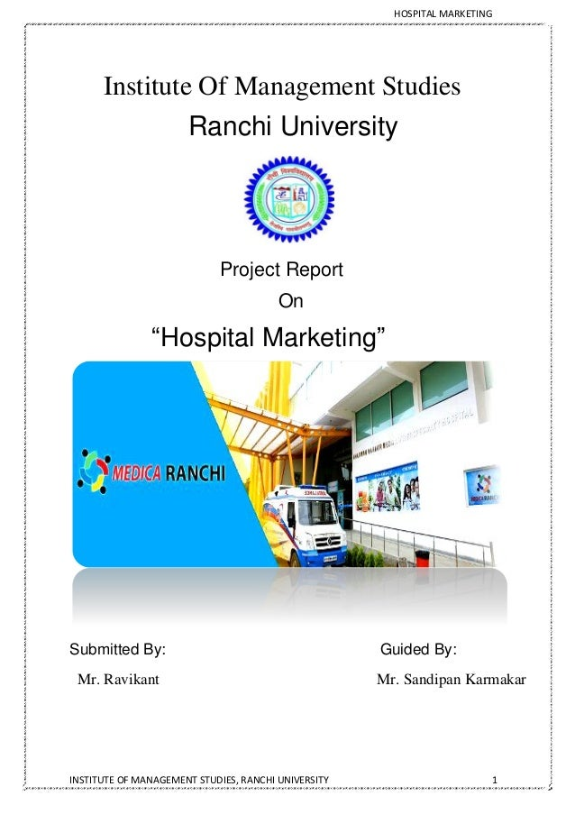 HOSPITAL MARKETING INSTITUTE OF MANAGEMENT STUDIES, RANCHI UNIVERSITY 1 Institute Of Management Studies Ranchi University ...