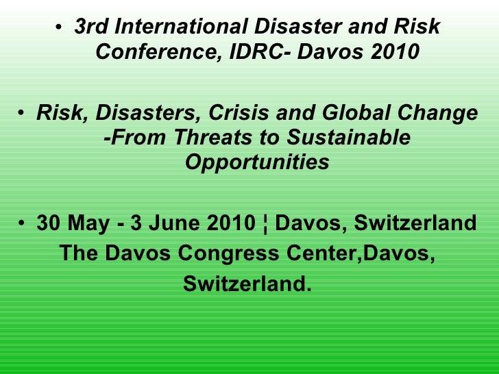 <ul><li>3rd International Disaster and Risk Conference, IDRC- Davos 2010 </li></ul><ul><li>Risk, Disasters, Crisis and Glo...