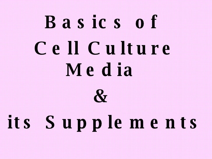 Basics of  Cell Culture Media  &  its Supplements -  Ravin Mehta
