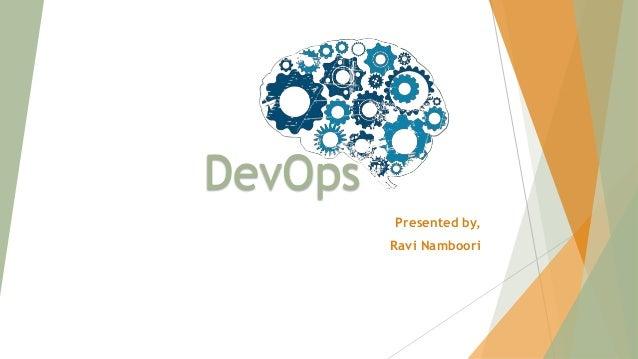 DevOps Presented by, Ravi Namboori