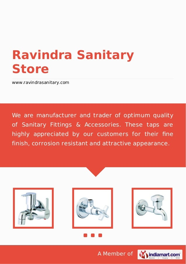 A Member of Ravindra Sanitary Store www.ravindrasanitary.com We are manufacturer and trader of optimum quality of Sanitary...