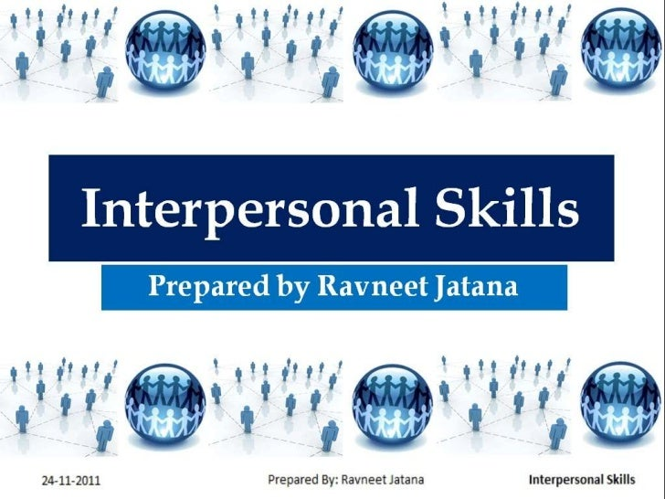 Why Interpersonal skills needed?• To improve  – Relationship  – Working    environment  – Leadership skills  – Productivit...