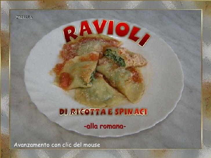 Ravioli di ricotta e spinaci                         -alla romana-Avanzamento con clic del mouse