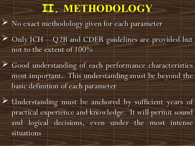  No exact methodology given for each parameterNo exact methodology given for each parameter Only ICH – Q2B and CDER guid...