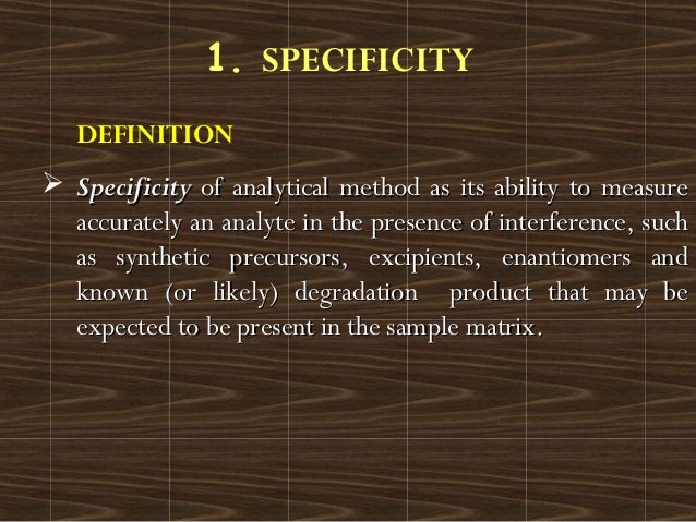 DEFINITION SpecificitySpecificity of analytical method as its ability to measureof analytical method as its ability to me...