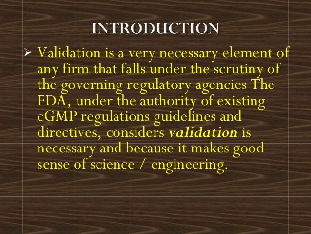  Validation is a very necessary element ofany firm that falls under the scrutiny ofthe governing regulatory agencies TheF...