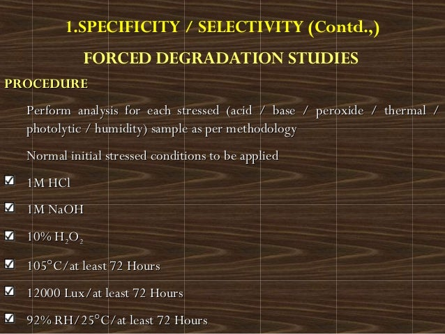 1.SPECIFICITY / SELECTIVITY (Contd.,)FORCED DEGRADATION STUDIESPROCEDUREPROCEDUREPerform analysis for each stressed (acid ...