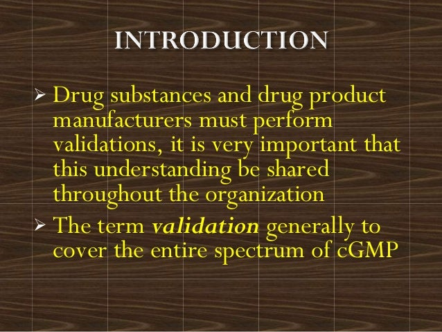  Drug substances and drug productmanufacturers must performvalidations, it is very important thatthis understanding be sh...