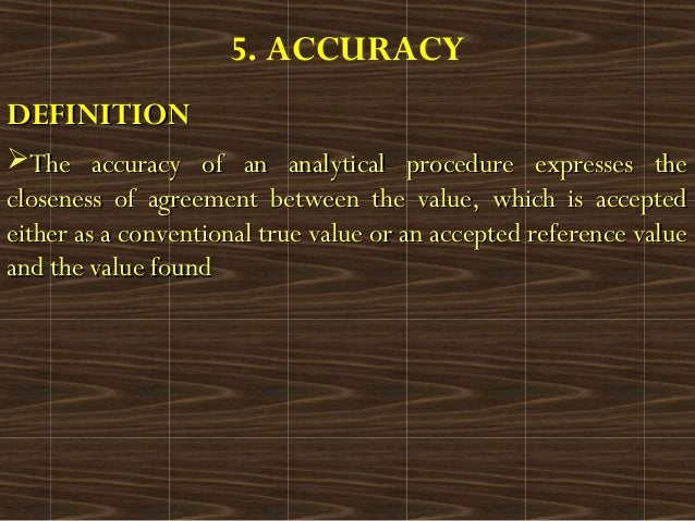 5. ACCURACYDEFINITIONDEFINITIONThe accuracy of an analytical procedure expresses theThe accuracy of an analytical procedu...