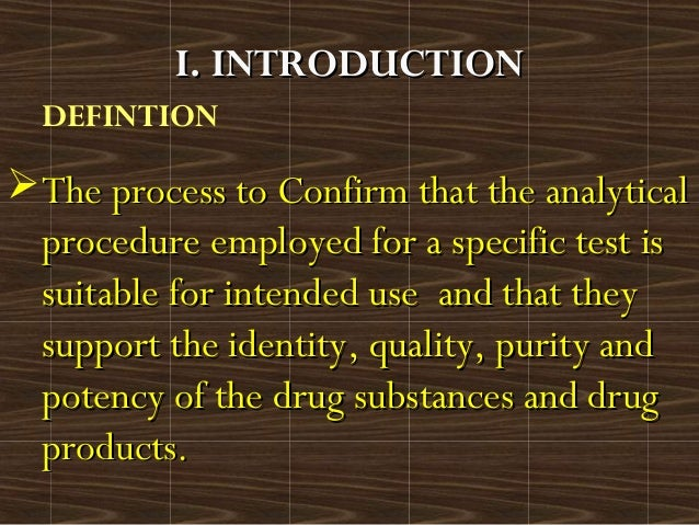 DEFINTIONThe process to Confirm that the analyticalThe process to Confirm that the analyticalprocedure employed for a spe...