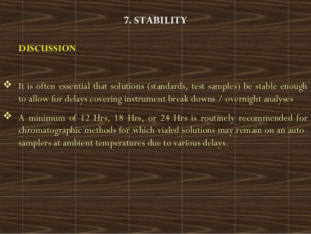 7. STABILITYDISCUSSIONDISCUSSION It is often essential that solutions (standards, test samples) be stable enoughIt is oft...