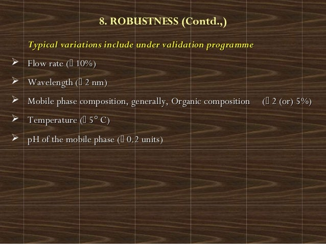 8. ROBUSTNESS (Contd.,)Typical variations include under validation programmeTypical variations include under validation pr...
