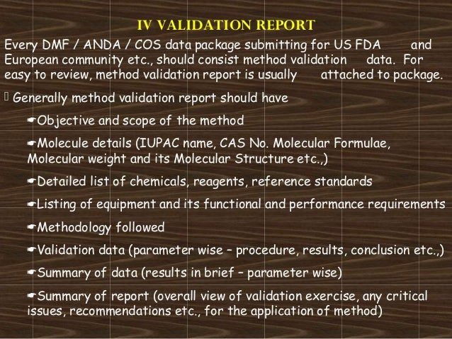 IV VALIDATION REPORTEvery DMF / ANDA / COS data package submitting for US FDA andEuropean community etc., should consist m...