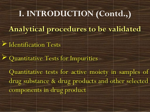 Analytical procedures to be validatedAnalytical procedures to be validatedI. INTRODUCTION (Contd.,) Identification TestsI...