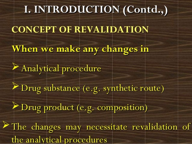 CONCEPT OF REVALIDATIONWhen we make any changes inWhen we make any changes in Analytical procedureAnalytical procedure D...