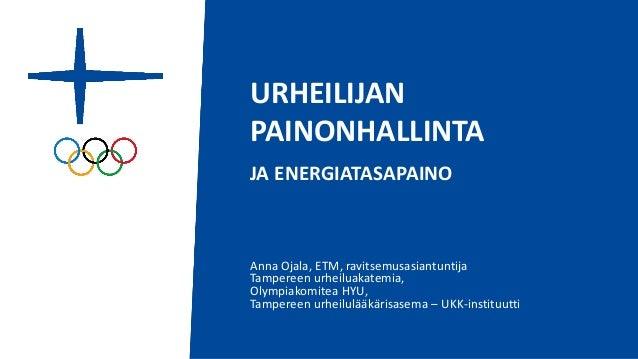 Anna Ojala, ETM, ravitsemusasiantuntija Tampereen urheiluakatemia, Olympiakomitea HYU, Tampereen urheilulääkärisasema – UK...