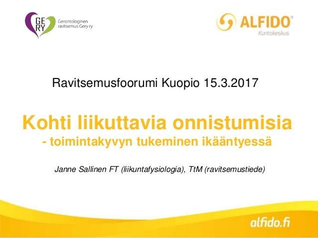 Kohti liikuttavia onnistumisia - toimintakyvyn tukeminen ikääntyessä Janne Sallinen FT (liikuntafysiologia), TtM (ravitsem...