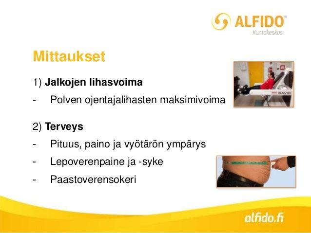 Mittaukset 1) Jalkojen lihasvoima - Polven ojentajalihasten maksimivoima 2) Terveys - Pituus, paino ja vyötärön ympärys - ...
