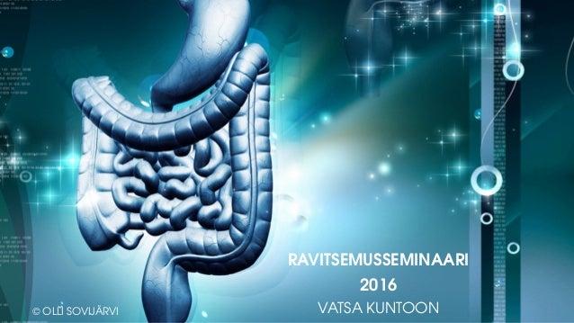 . RAVITSEMUSSEMINAARI 2016 VATSA KUNTOON© OLLI SOVIJÄRVI