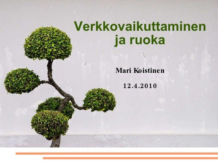 Verkkovaikuttaminen ja ruoka Mari Koistinen 12.4.2010