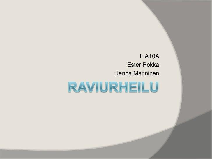 Raviurheilu<br />LIA10A<br />Ester Rokka<br />Jenna Manninen<br />