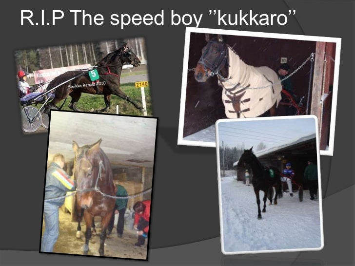 R.I.P The speed boy ''kukkaro''<br />
